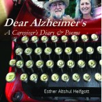 Dear Alzheimer's: A Caregiver's Diary & Poems by Esther Altshul Helfgott (Cave Moon Press 2013)