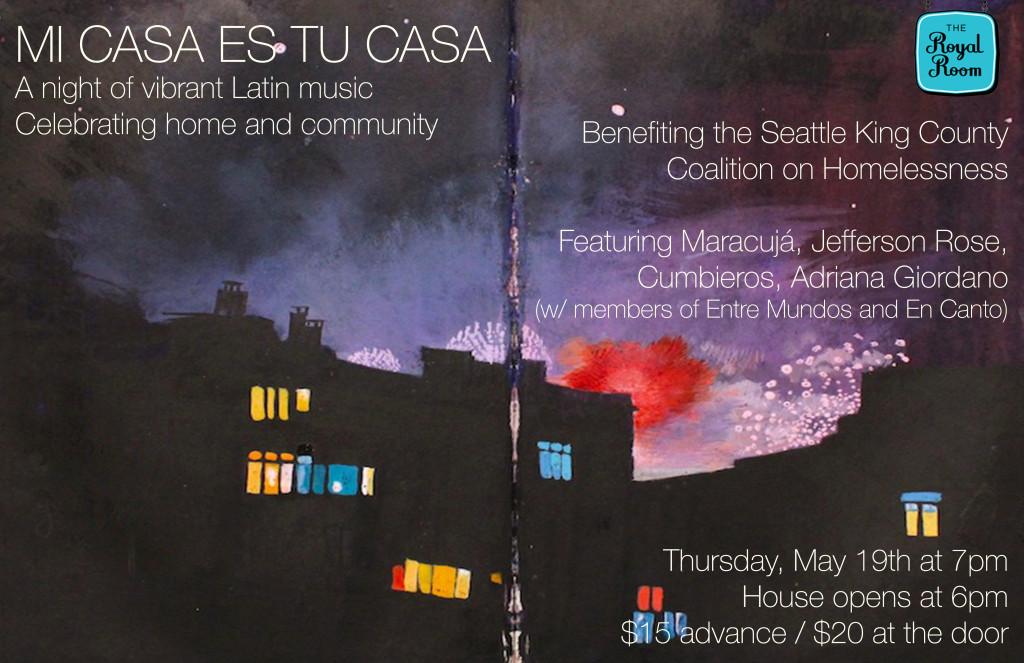 Mi casa es tu casa, a benefit for the Seattle-King County Coalition on Homelessness, May 19, 2016, 7pm, at The Royal Room