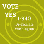 Vote YES on I-940: De-Escalate Washington