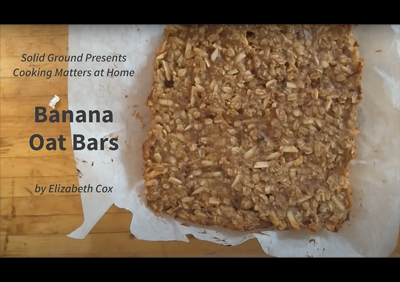 "Title card showing finished banana oat bars and states ""Solid Ground presents Cooking Matters at Home by Elizabeth Cox"""