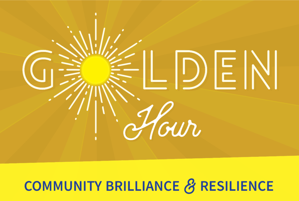 Sunburst graphic in orange, bronze, yellow that reads: GOLDEN H OUR, COMMUNITY BRILLIANCE & RESILIENCE