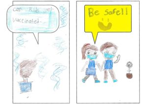Youth drawing of three people commenting on the COVID-19 vaccine: 'Can kids get vaccinated?' and 'Be safe!!'