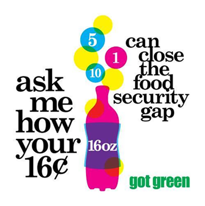"""Got Green graphic with a pink 16-oz soda bottle and the words """"ask me how your 16 cents can close the food security gap"""""""