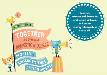 """""""LOVE like THIS"""" graphic with cartoon cats announcing """"TOGETHER we can end DOMESTIC VIOLENCE,' """"OCTOBER is DOMESTIC VIOLENCE ACTION MONTH"""" and a blue circle graphic: """"Together we can end domestic and sexual violence and create healthy relationships for us all!"""""""