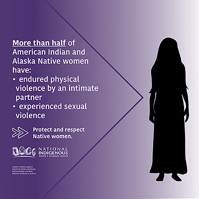 """Purple, black, and white graphic from theNational Indigenous Women's Resource Center reading, """"More than half of American Indian and Alaska Native women have -endured physical violence by an intimate partner -experienced sexual violence. Protect and respect Native women."""
